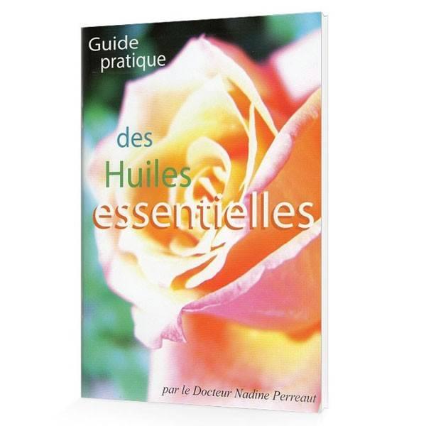 Le guide pratique des huiles essentielles du docteur Nadine Perreaut